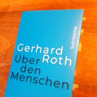 """Was ich gerade lese & warum: """"Über den Menschen"""" von Gerhard Roth"""